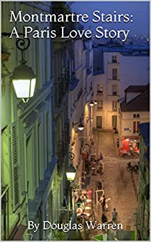 Montmartre Stairs: A Paris Love Story by [Warren, Douglas]