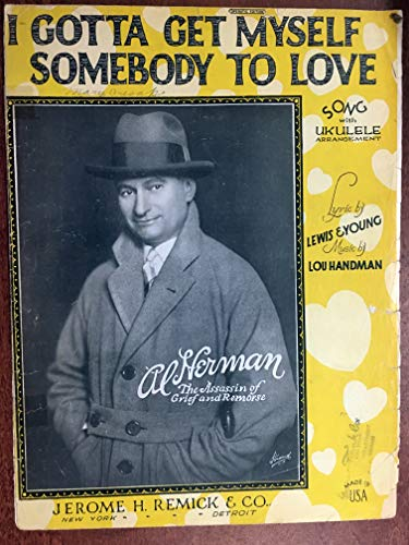 I GOTTA GET MYSELF SOMEBODY TO LOVE (Lou Handman 1926 SHEET MUSIC) good condition with edge wear as featured by Al Herman, The Assasin of Grief and Remorse' (pictured)