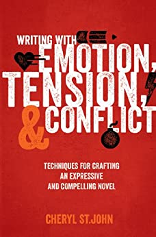 Writing With Emotion, Tension, and Conflict: Techniques for Crafting an Expressive and Compelling Novel by [St.John, Cheryl]