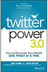 Twitter Power 3.0: How to Dominate Your Market One Tweet at a Time Kindle Edition