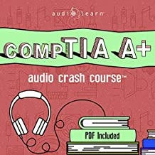 CompTIA A+ Audio Crash Course: Complete Review for he Computing Technology Industry Association A+ Certification Exam! - Top Test Questions!