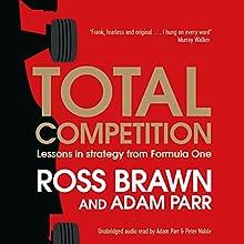 Total Competition: Lessons in Strategy from Formula One | Livre audio Auteur(s) : Ross Brawn, Adam Parr Narrateur(s) : Adam Parr, Peter Noble