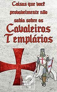 Fatos Que Você Provavelmente Não Sabia Sobre Os Cavaleiros Templários