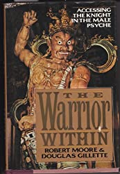 The Warrior Within: Accessing the Knight in the Male Psyche: Accessing the Warrior in the Male Psyche