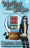 Miss Frost Solves A Cold Case: A Nocturne Falls Mystery (Jayne Frost) (Volume 1) by  Kristen Painter in stock, buy online here