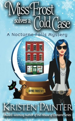 Miss Frost Solves A Cold Case: A Nocturne Falls Mystery (Jayne Frost) (Volume 1)