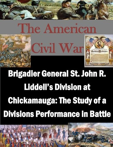 Brigadier General St. John R. Liddell's Division at Chickamauga: The Study of a Divisions Performance in Battle (The American Civil War) ebook