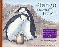 Et avec Tango, nous voilà trois ! par Justin Richardson