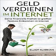 Geld verdienen im Internet: Deine Finanzielle Freiheit ist greifbar Passives Eink Hörbuch von Elliot Klarman Gesprochen von: Sheila Marie Nicholas