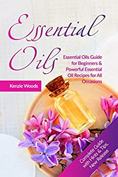 Essential Oils: Essential Oils Guide for Beginners & Powerful Essential Oil Recipes for All Occasions (Essential Oils and Aromatherapy Book, Essential Oils and Aromatherapy Recipes for Everyone)