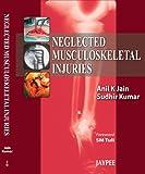 Neglected Musculoskeletal Injuries, Jain, Anil K., 8184488890