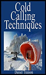 Cold Calling Techniques: A Comprehensive Guide to becoming a Cold Calling Master (English Edition)