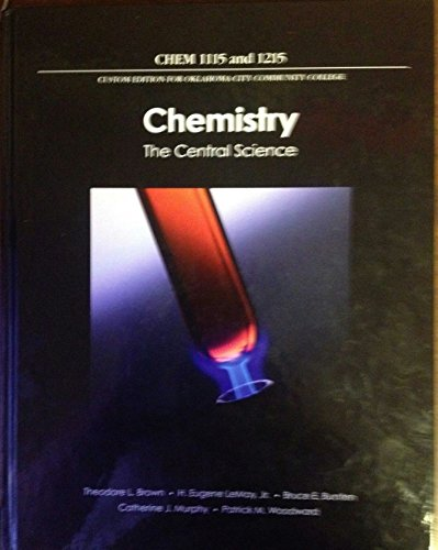 Chemistry - The Central Science, Chem 1115 and 1215, Custom edition for Oklahoma City Community College
