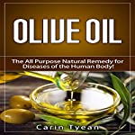 Olive Oil: The All Purpose Natural Remedy for Diseases of the Human Body! | Carin Tyean