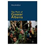 The Myth of Greater Albania, Paulin Kola, 1850655960
