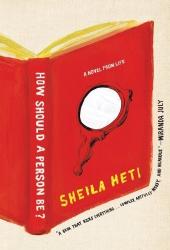 How Should a Person Be?: A Novel from Life by Heti, Sheila published by Henry Holt and Co. (2012)