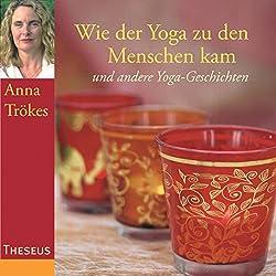Wie der Yoga zu den Menschen kam