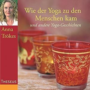 Wie der Yoga zu den Menschen kam Hörbuch