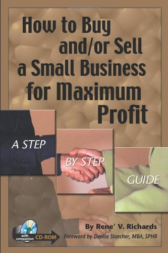 How to Buy and/or Sell a Small Business for Maximum  Profit -- A Step-by-Step Guide: With Companion CD-ROM