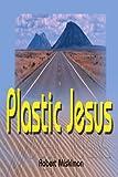 Plastic Jesus, Robert Miskimon, 0595099092