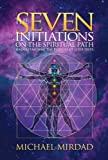 The Seven Initiations on the Spiritual Path, Michael Mirdad, 0974021687