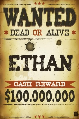 Ethan Wanted Dead Or Alive Cash Reward $100,000,000: Western Themed Personalized Name Journal Notebook For Boys