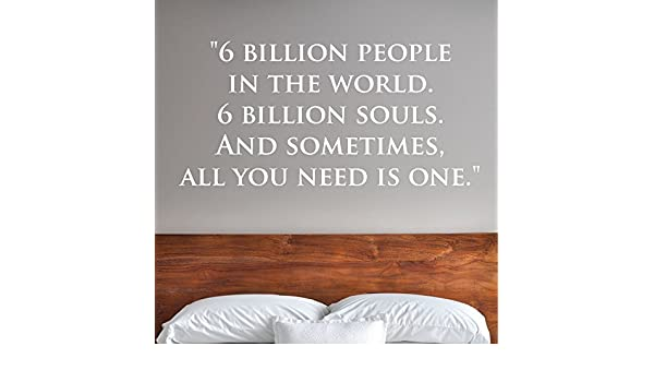 Amazon Com 6 Billion People In The World 6 Billion Souls And Sometimes All You Need Is One 0219 Home Decor Wall Decor Love Relationship