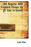 Del Respetto Della Proprietan Privata Fra gli Stati in Guerr, Ercole Vidari, 0554663139
