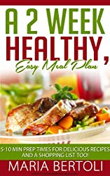 A 2 Week Healthy, Easy Meal Plan: 5-10 Min Prep Times for Delicioius Recipes and a Shopping List Too! (Food Recipe Series) (English Edition)