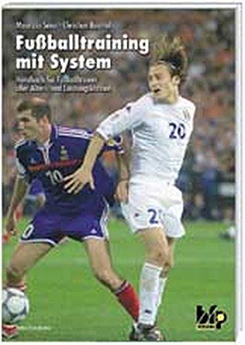 Fussballtraining mit System. Handbuch für Fussballtrainer aller Alters- und Leistungsklassen