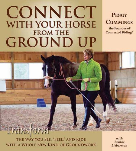 Connect with Your Horse from the Ground Up: Transform the Way You See, Feel, and Ride with a Whole New Kind of Groundwor