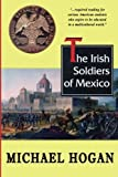 The Irish Soldiers of Mexico by Michael Hogan (2011-05-25)