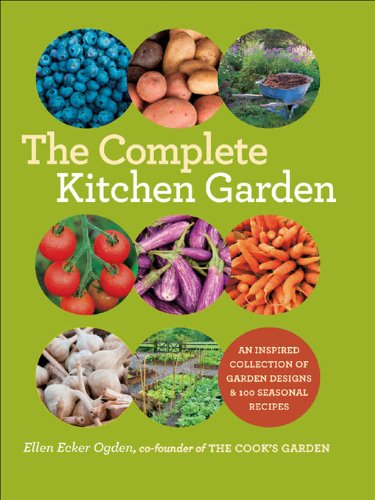 The Complete Kitchen Garden: An Inspired Collection of Garden Designs & 100 Seasonal (Garden Images Collection)
