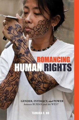 Romancing Human Rights: Gender, Intimacy, and Power between Burma and the West (Intersections: Asian and Pacific American Transcultural Studies) pdf epub