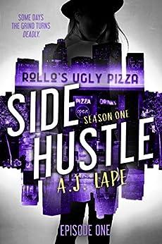Side Hustle: Season One, Episode 1 (Darcy Walker Side Hustle Story: Season One) by [Lape, A. J.]
