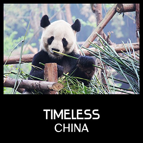 Timeless China - Asian Music, Zen Relaxation, Traditional China & Tibetan Instruments, Wooden Flute and Chinese Bells, Tibetan Bowls and Flute
