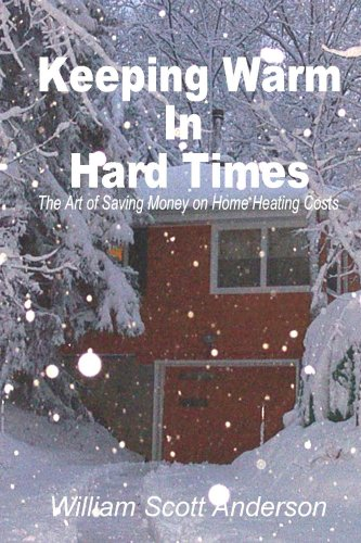 Keeping Warm in Hard Times The Art of Saving on Home Heating Costs by [Anderson, William Scott]