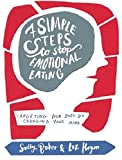 Seven Simple Steps to Stop Emotional Eating: Targeting Your Body by Changing Your Mind