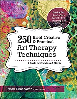 250 Brief, Creative & Practical Art Therapy Techniques: A