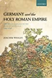 Germany and the Holy Roman Empire : Volume I: Maximilian I to the Peace of Westphalia, 1493-1648, Whaley, Joachim, 0199688826
