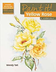 Yellow Rose in Watercolour (Paint It!) by Wendy Tait (2010-04-01)