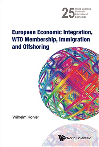 Download European Economic Integration, WTO Membership, Immigration and Offshoring: 27 (World Scientific Studies in International Economics) Pdf