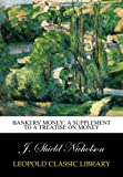 img - for Bankers' Money: A Supplement to A Treatise on Money book / textbook / text book