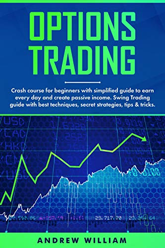 Options trading: Crash course for beginners with simplified guide to earn every day and create passive income. Swing Trading guide with best techniques, secret strategies, tips & tricks. (The Best Option Trading Strategy)