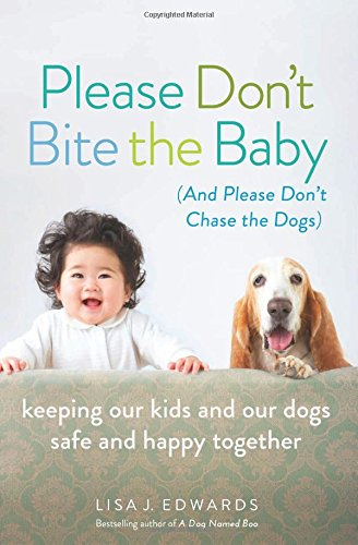 Please Don't Bite the Baby (and Please Don't Chase the Dogs): Keeping Our Kids and Our Dogs Safe and Happy (Dont Bite)