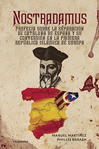 Nostradamus: Profecía sobre la separación de Cataluña de España y su conversión en la Primera (Spanish Edition) by [Martínez, Manuel, Barash, Phyllis]