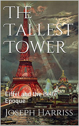 Harriss Guide - The Tallest Tower: Eiffel and the Belle Epoque