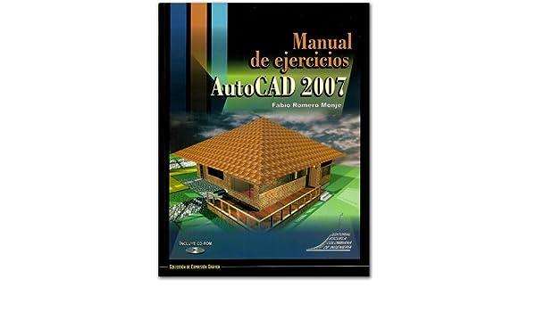 manual de ejercicios autocad 2007 fabio romero monje 9789588060729 rh amazon com manual de autocad 2012 pdf manual autocad 2007 pdf