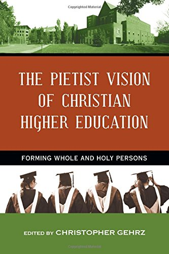 The Pietist Vision of Christian Higher Education: Forming Whole and Holy Persons