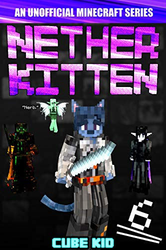 Nether Kitten 6: A LITRPG Series For Younger Readers (How To Make Nether)